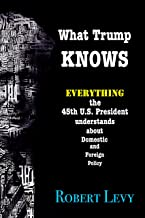 What Trump Knows: Everything the 45th President of the U.S. knows about Domestic and Foreign Policy