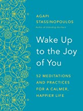 Wake Up to the Joy of You: 52 Meditations and Practices for a Calmer, Happier Life