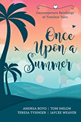Once Upon a Summer: Contemporary Retellings of Timeless Tales Kindle Edition