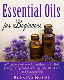 Essential Oils for Beginners - A Complete guide to Aromather