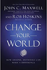 Change Your World: How Anyone, Anywhere Can Make A Difference Kindle Edition