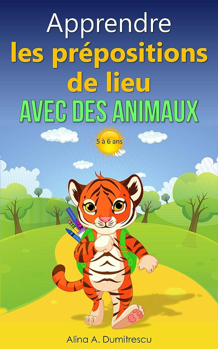 快適努力するアイロニーApprendre les prépositions de lieu avec les animaux: Livre d'images pour enfants (Livres d'éveil et d'apprentissage scolaire pour les enfants de 5 à 6 ans) (French Edition)