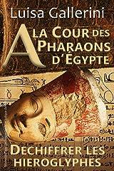 À la cour des pharaons d'Égypte: Méthode d'apprentissage rapide et ludique des hiéroglyphes (Déchiffrer les hiéroglyphes t. 2) Format Kindle