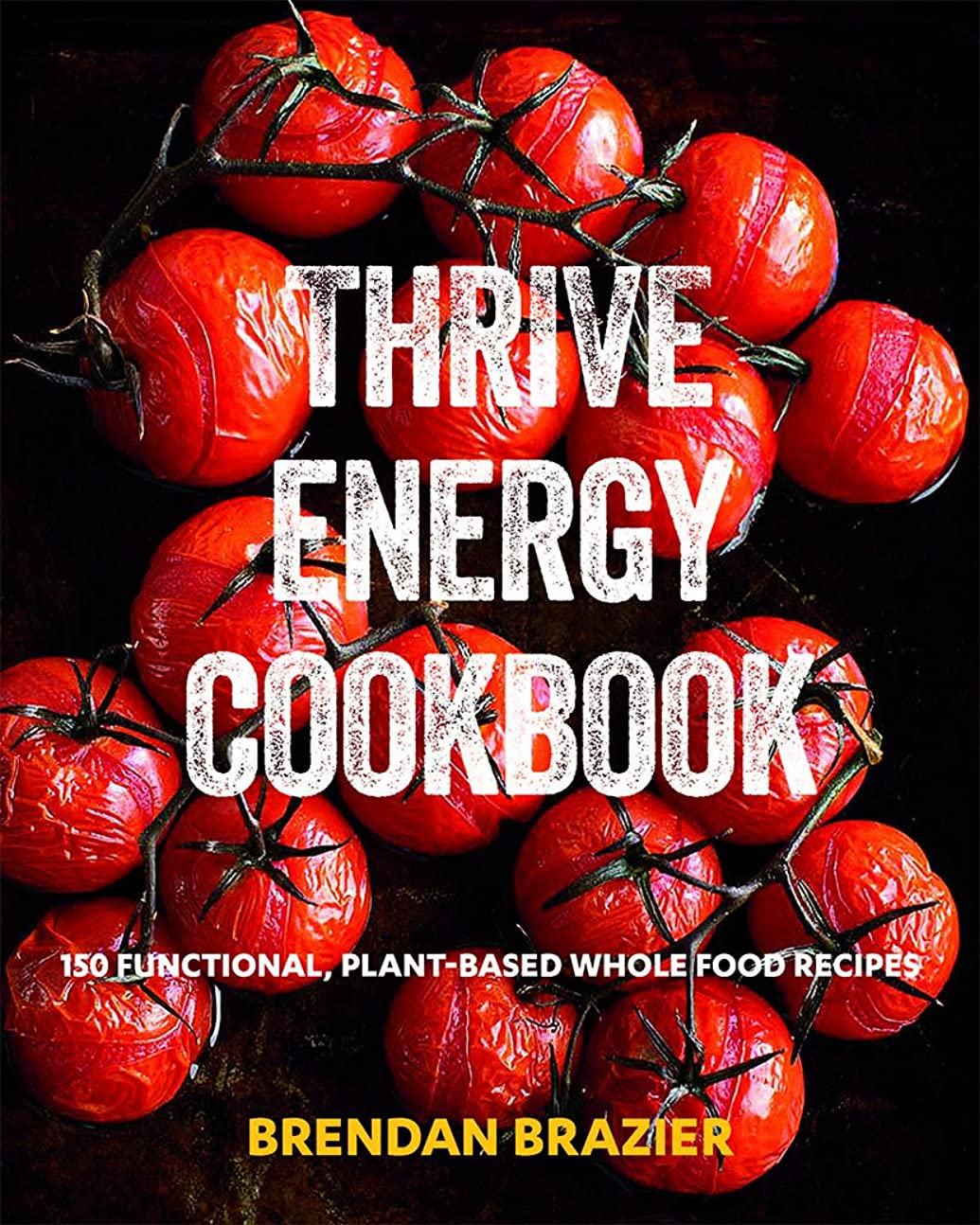 Thrive Energy Cookbook: 150 Functional Plant-based Whole Food Recipes (English Edition)