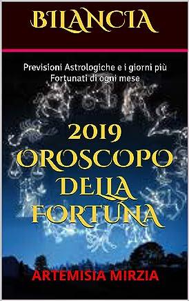 BILANCIA 2019 Oroscopo della Fortuna: Previsioni Astrologiche e i giorni più Fortunati di ogni mese
