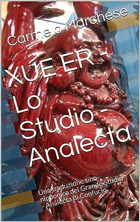 XUE ER - Lo Studio - Analecta: Una traduzione sino-nipponica del Grande Studio - Analecta di Confucio (Confucio - Analecta Vol. 1)