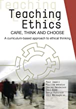 Teaching Ethics: Care, Think and Choose: A Curriculum-based Approach to Ethical Thinking