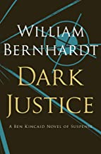 Dark Justice: A Novel of Suspense (Ben Kincaid series Book 8)