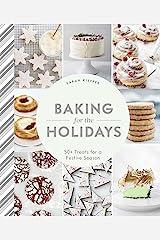 Baking for the Holidays: 50+ Treats for a Festive Season Kindle Edition