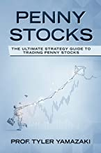 Penny Stocks: The Ultimate Strategy Guide to Trading Penny Stocks (Trading for Beginners Book 6)