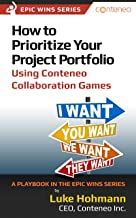 How to Prioritize Your Project Portfolio Using Conteneo Collaboration Games: A Playbook in the Epic Wins Series