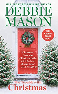 The Trouble with Christmas: The Feel-Good Holiday Read that Inspired Hallmark TV s Welcome to Christmas (Christmas, Colorado Book 1)