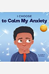 I Choose to Calm My Anxiety: A Colorful, Picture Book About Soothing Strategies for Anxious Children (Teacher and Therapist Toolbox: I Choose 4) Kindle Edition