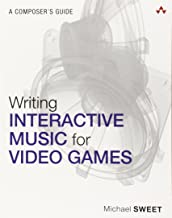Writing Interactive Music for Video Games: A Composer's Guide (Game Design)