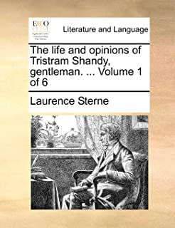 The Life and Opinions of Tristram Shandy, Gentleman. ... Volume 1 of 6