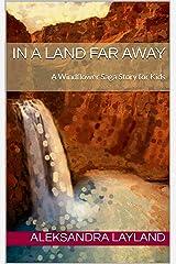 In a Land Far Away: A Windflower Saga Story for Kids (The Windflower Saga Book 28) Kindle Edition