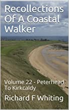 Recollections Of A Coastal Walker: Volume 22 - Peterhead To Kirkcaldy (English Edition)