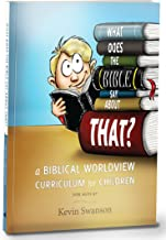 What Does The Bible Say About That?: A Biblical Worldview Curriculum For Children