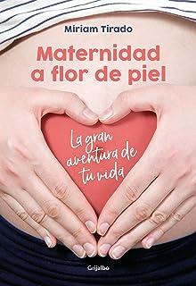 Maternidad a flor de piel: La gran aventura de tu vida