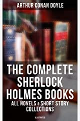 The Complete Sherlock Holmes Books: All Novels & Short Story Collections (Illustrated): A Study in Scarlet, The Sign of Four, The Hound of the Baskervilles, The Valley of Fear… Kindle Edition