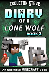 Diary of a Minecraft Lone Wolf (Dog) - Book 2: Unofficial Minecraft Diary Books for Kids, Teens, & Nerds - Adventure Fan Fiction Series (Skeleton Steve ... Diaries Collection - Dakota the Lone Wolf) Kindle Edition
