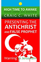 Presenting the Antichrist and False Prophet: Warning to Jerusalem (High Time to Awake Book 10) Kindle Edition