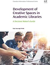 Development of Creative Spaces in Academic Libraries: A Decision Maker's Guide (Chandos Information Professional Series) (English Edition)