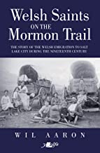 Welsh Saints on the Mormon Trail: The story of the Welsh emigration to Salt Lake City during the nineteenth century