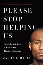 Download Please Stop Helping Us: How Liberals Make It Harder for Blacks to Succeed PDF