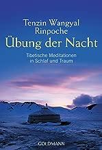 Übung der Nacht: Tibetische Meditationen in Schlaf und Traum (German Edition)