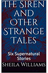 The Siren and Other Strange Tales: Six Supernatural Stories Kindle Edition