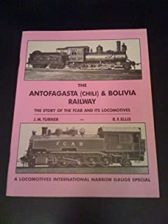 The Antofagasta (Chili) & Bolivia Railway: The story of the FCAB and its locomotives (A Locomotives International narrow gauge special)