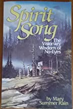 Spirit Song: The Visionary Wisdom of No-Eyes by Mary Summer Rain (1989-04-06)