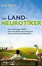 Der Landneurotiker: Wie ein überzeugter Städter seiner Frau zuliebe aufs Land zog und dort mit 40 Tieren sein Glück fand (German Edition)