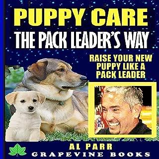 Puppy Care The Pack Leader's Way (Understanding Cesar Millan, Konrad Lorenz and B. F. Skinner): Raise Your New Puppy Like A Pack Leader!: Pack Leader Training Trilogy, Book 3