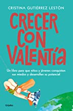Crecer Con Valentía: Un Libro Para Que Tus Hijos Conquisten Sus Miedos Y Desarrollen Su Potencial / Growing Up with Courage: A Book for Children to Conq