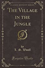 The Village in the Jungle (Classic Reprint)