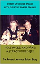 Hollywood and Wine: A Star-Studded Life: The Robert Lawrence Balzer Story