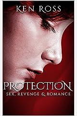 PROTECTION: sex, revenge & romance (Ken Ross Romantic/Erotic Suspense Series Book 2) Kindle Edition