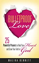 BulletProof Love: 25 Powerful Prayers to Heal Your Heart  and Grow Your Faith in God (English Edition)