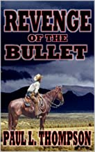 The Revenge of the Bullet: A Western Adventure From The Author of