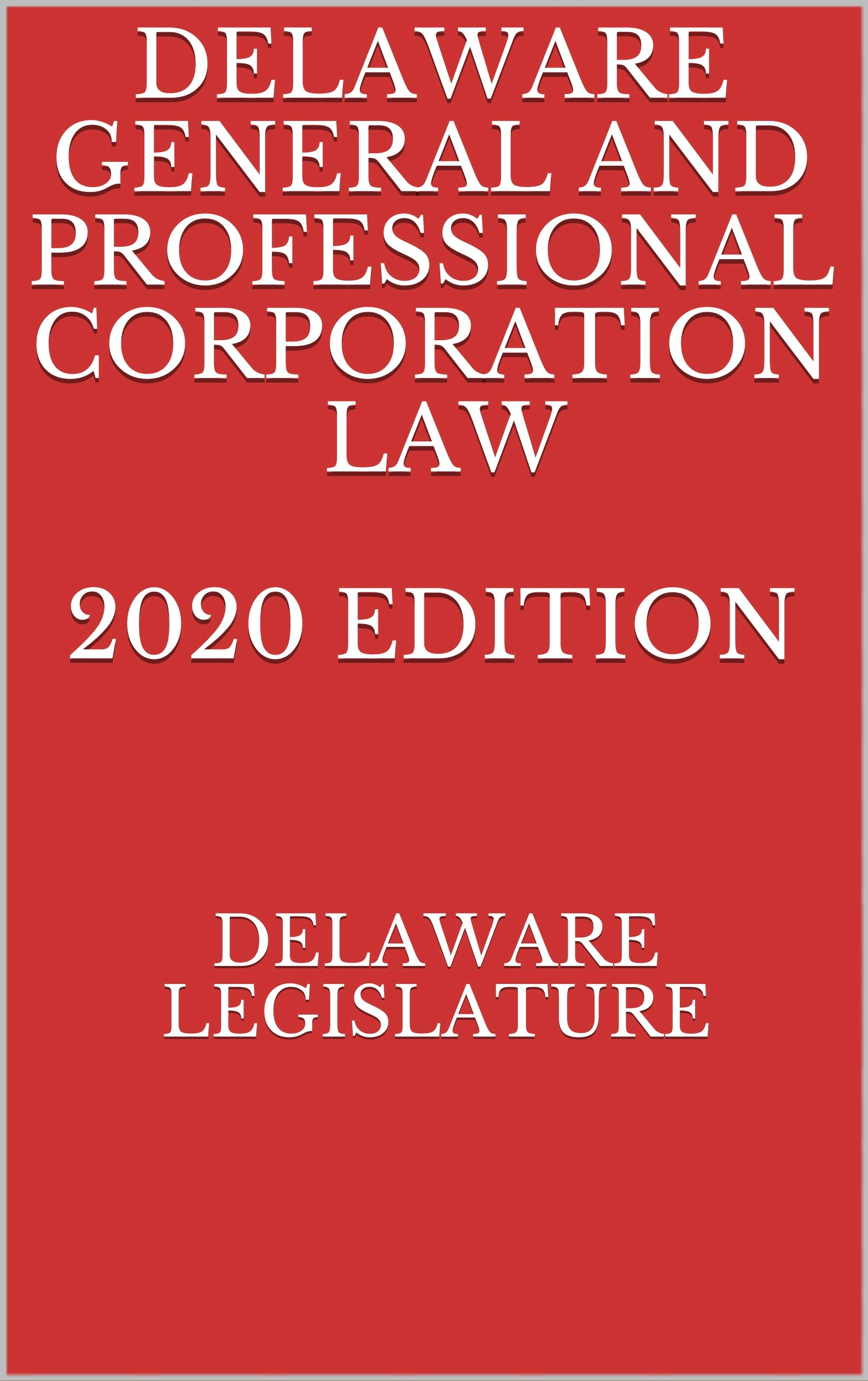 DELAWARE GENERAL AND PROFESSIONAL CORPORATION LAW 2020 EDITION