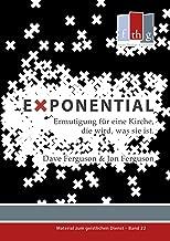 Exponential: Ermutigung für eine Kirche, die wird, was sie ist (Material zum geistlichen Dienst) (German Edition)