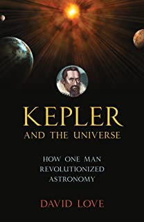 Kepler and the Universe: How One Man Revolutionized Astronomy