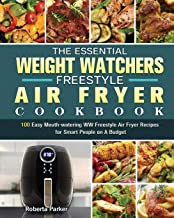 The Essential Weight Watchers Freestyle Air Fryer Cookbook: 100 Easy Mouth-watering WW Freestyle Air Fryer Recipes for Sma...
