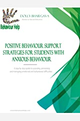 Positive Behaviour Support Strategies for Students with Anxious Behaviours: A Step by Step Guide to Assessing, Preventing and Managing Emotional and Behavioural Difficulties Kindle Edition