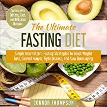 The Ultimate Fasting Diet: Simple Intermittent Fasting Strategies to Boost Weight Loss, Control Hunger, Fight Disease, and Slow Down Aging: Comes with 28 Easy, Fast, and Delicious Recipes