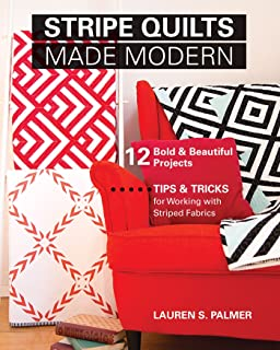Stripe Quilts Made Modern: 12 Bold & Beautiful Projects - Tips & Tricks for Working with Striped Fabrics