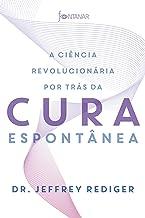 A ciência revolucionária por trás da cura espontânea (Portuguese Edition)