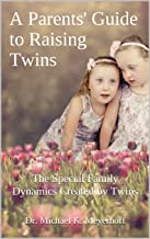 A Parents' Guide to Raising Twins: The Special Family Dynamics Created by Twins (Parenting & Raising Children Book 3)